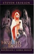 The Healthy Dead: A Tale Of Bauchelain And Korbal Broach (Bauchelain & Korbal Broach #2)